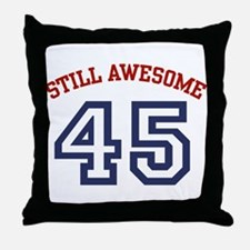 Still Awesome 45 Throw Pillow
