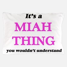 It's a Miah thing, you wouldn' Pillow Case