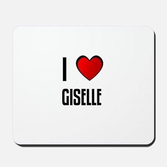 I LOVE GISELLE Mousepad
