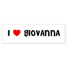 I LOVE GIOVANNA Bumper Bumper Sticker