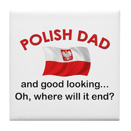 Good Looking Polish Dad Tile Coaster