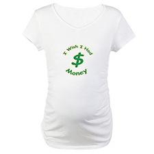 Wish I Had Money Shirt