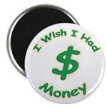 "Wish I Had Money 2.25"" Magnet (10 pack)"