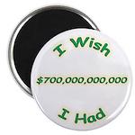 "Wish I Had 700 Billion 2.25"" Magnet (10 pack)"
