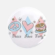 "Peace Love 40 3.5"" Button"