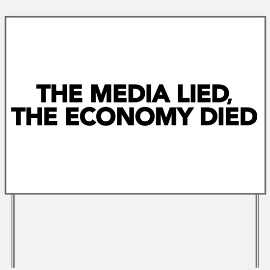 The Media Lied, The Economy Died Yard Sign