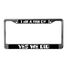 I am a Fan of Yes We Did License Plate Frame