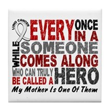 HERO Comes Along 1 Mother LUNG CANCER Tile Coaster