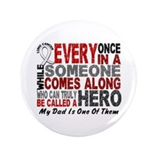 """HERO Comes Along 1 Dad LUNG CANCER 3.5"""" Button"""