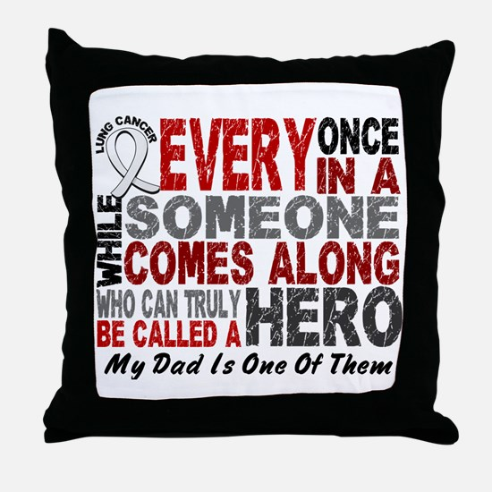 HERO Comes Along 1 Dad LUNG CANCER Throw Pillow