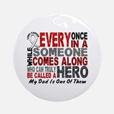 HERO Comes Along 1 Dad LUNG CANCER Ornament (Round