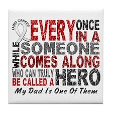 HERO Comes Along 1 Dad LUNG CANCER Tile Coaster