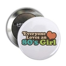 "Everyone Loves an 80's Girl 2.25"" Button"