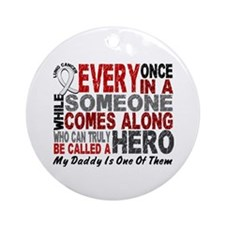 HERO Comes Along 1 Daddy LUNG CANCER Ornament (Rou