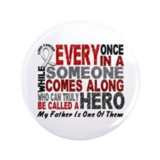 """HERO Comes Along 1 Father LUNG CANCER 3.5"""" Button"""