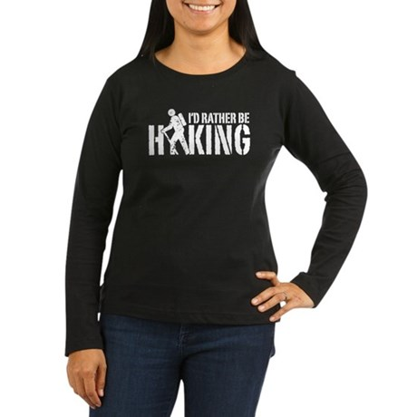I'd Rather Be Hiking Women's Long Sleeve Dark T-Sh