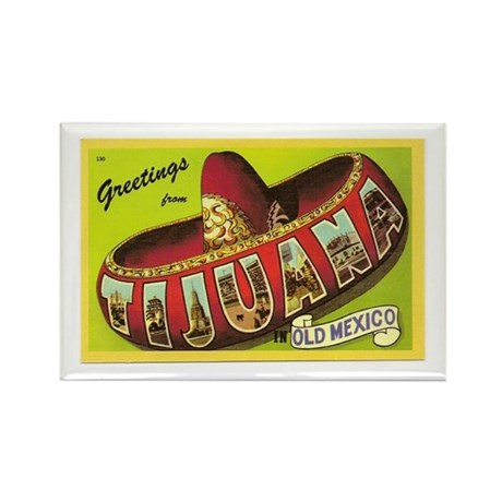 Greetings from Tijuana Mexico Rectangle Magnet