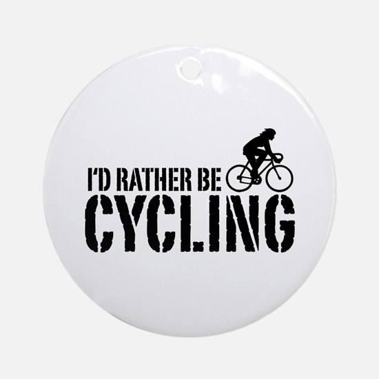 I'd Rather Be Cycling (Female) Ornament (Round)