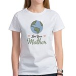 Love Your Mother Earth Women's T-Shirt