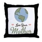 Love Your Mother Earth Throw Pillow