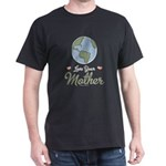 Love Your Mother Earth Dark T-Shirt