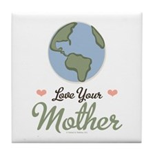Love Your Mother Earth Tile Coaster