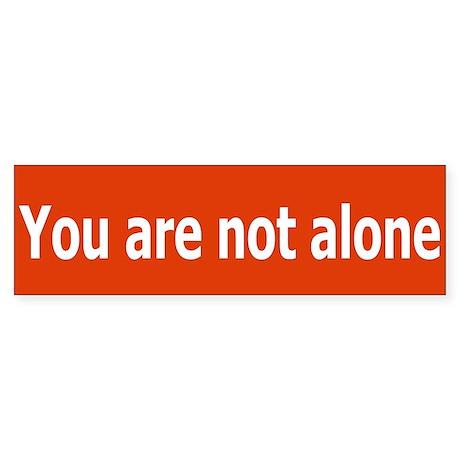 You Are Not Alone Bumper Sticker