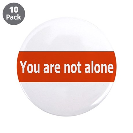 "You Are Not Alone 3.5"" Button (10 pack)"