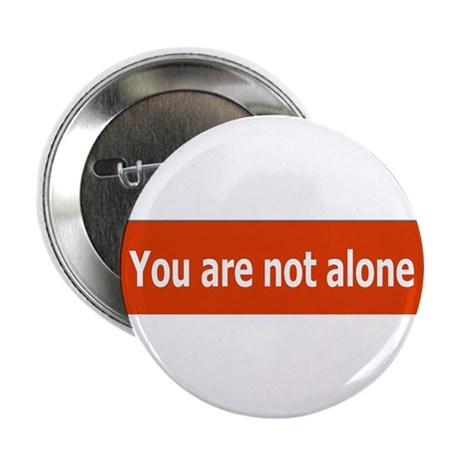 """You Are Not Alone 2.25"""" Button (10 pack)"""