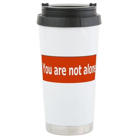 You Are Not Alone Stainless Steel Travel Mug