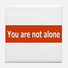 You Are Not Alone Tile Coaster