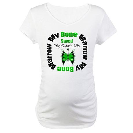 MyBoneMarrowSavedSister Maternity T-Shirt