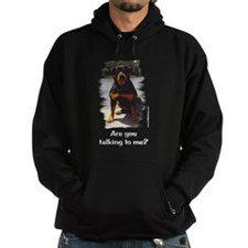 Are you talking to me? Hoody