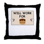 WILL WORK FOR CAKE Throw Pillow
