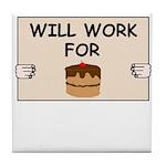 WILL WORK FOR CAKE Tile Coaster