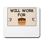 WILL WORK FOR CAKE Mousepad