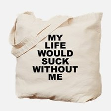 My Life Would Suck Without Me Tote Bag