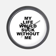My Life Would Suck Without Me Wall Clock