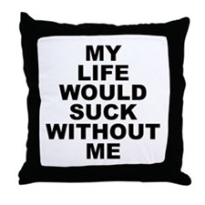 My Life Would Suck Without Me Throw Pillow