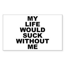 My Life Would Suck Without Me Rectangle Decal
