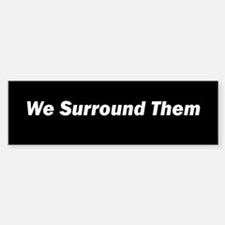 We surround them - the 9-12 Bumper Bumper Bumper Sticker