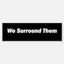 We surround them - the 9-12 Bumper Bumper Bumper Sticker