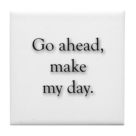 Go Ahead Make My Day Tile Coaster