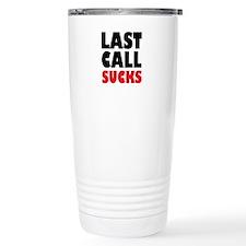 Last Call Sucks Travel Mug