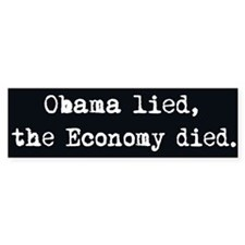 Obama lied, Economy died - Bumper Bumper Sticker