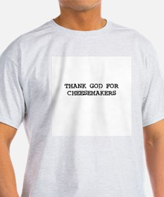 THANK GOD FOR CHEESEMAKERS  Ash Grey T-Shirt