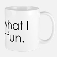 What I do for fun. Mug