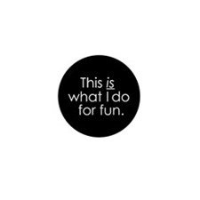 What I do for fun. Mini Button (10 pack)