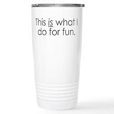 What I do for fun. Travel Mug