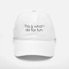 What I do for fun. Baseball Baseball Cap
